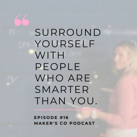 Surround yourself with people who are smarter than you.