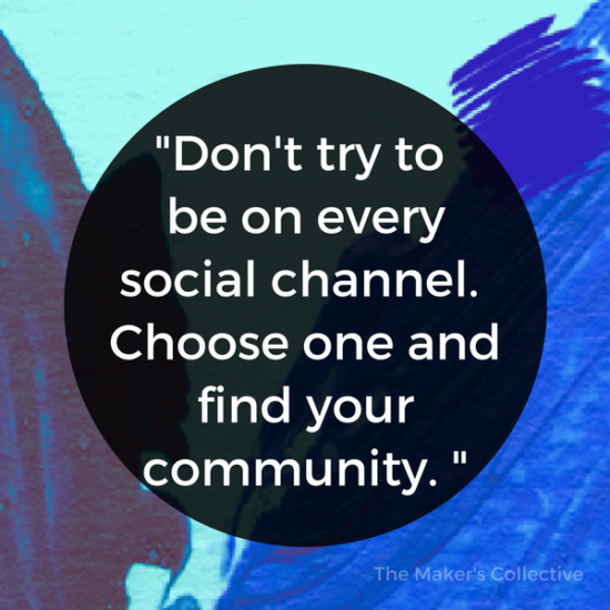 Don't try to be on every channel. Choose one and find your community.